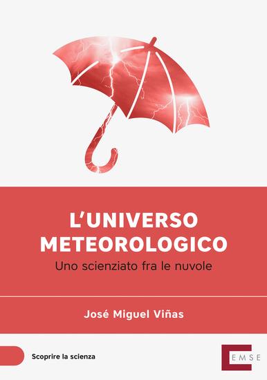 L'universo meteorologico - Uno scienziato tra le nuvole - cover