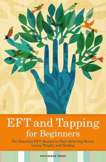 Eft and Tapping for Beginners - The Essential Eft Manual to Start Relieving Stress Losing Weight and Healing - cover