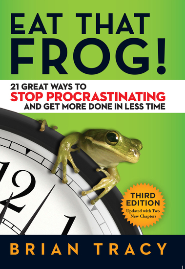 Eat That Frog! - 21 Great Ways to Stop Procrastinating and Get More Done in Less Time - cover