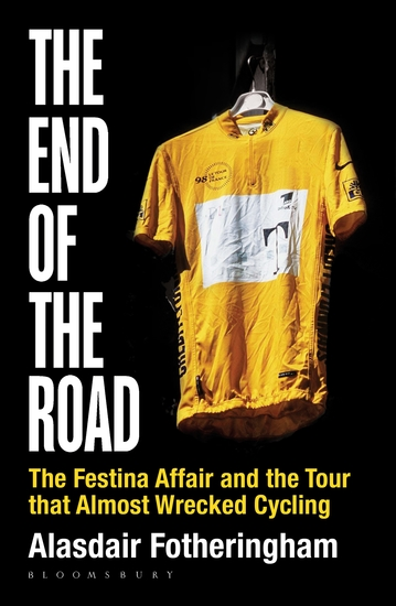 The End of the Road - The Festina Affair and the Tour that Almost Wrecked Cycling - cover