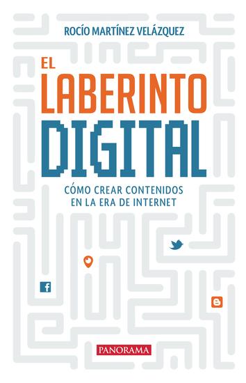El laberinto digital - Cómo crear contenidos en la era de internet - cover