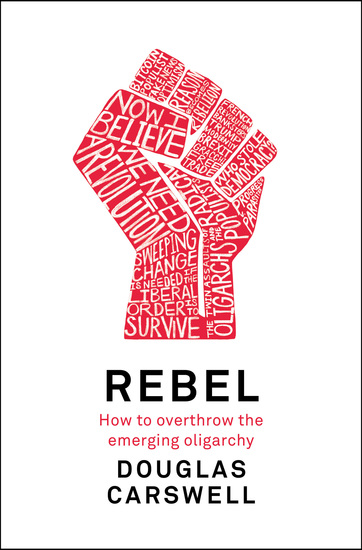 Rebel - How to Overthrow the Emerging Oligarchy - cover