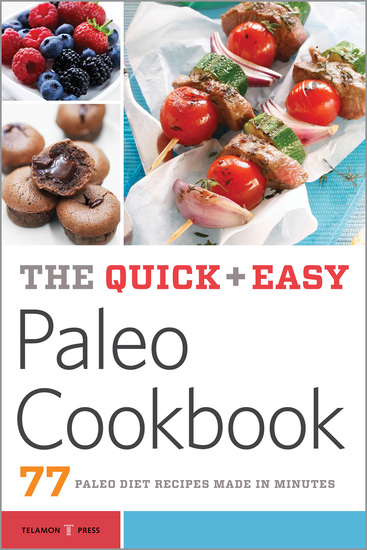 The Quick & Easy Paleo Cookbook - 77 Paleo Diet Recipes Made in Minutes - cover