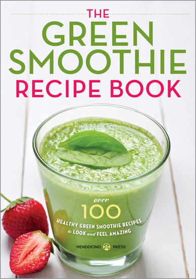 The Green Smoothie Recipe Book - Over 100 Healthy Green Smoothie Recipes to Look and Feel Amazing - cover