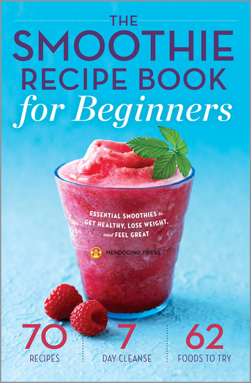 The Smoothie Recipe Book for Beginners - Essential Smoothies to Get Healthy Lose Weight and Feel Great - cover