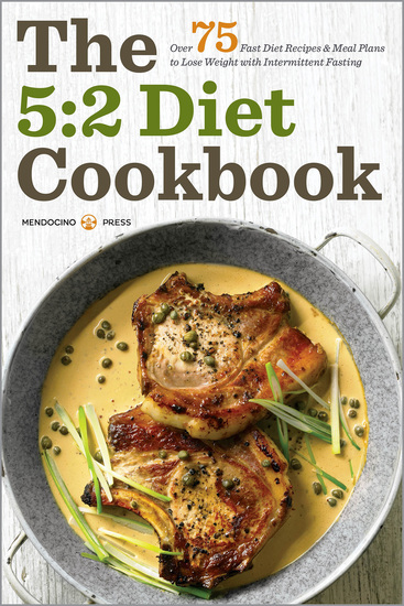 The 5:2 Diet Cookbook - Over 75 Fast Diet Recipes and Meal Plans to Lose Weight with Intermittent Fasting - cover