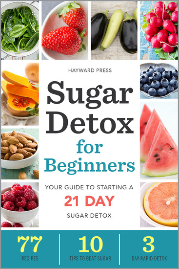 Sugar Detox for Beginners - Your Guide to Starting a 21-Day Sugar Detox - cover