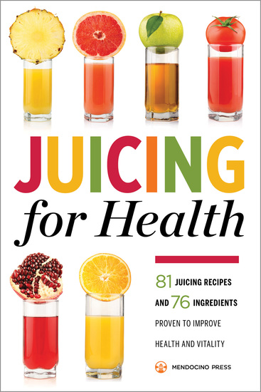 Juicing for Health - 81 Juicing Recipes and 76 Ingredients Proven to Improve Health and Vitality - cover