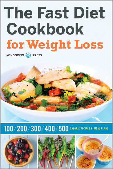 The Fast Diet Cookbook for Weight Loss - 100 200 300 400 and 500 Calorie Recipes & Meal Plans - cover