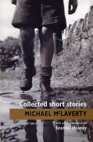 Collected Short Stories - Classic Irish short stories by Michael McLaverty - one of Ireland's finest short story writers Introduction by Seamus Heaney - cover