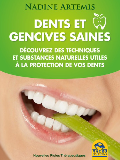 Dents et gencives saines - Découvrez des techniques et substances naturelles utiles à la protection de vos dents - cover