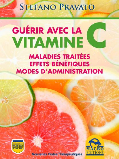 Guérir Avec la Vitamine C - Maladies traitées effets bénéfiques types modes d'administration - cover
