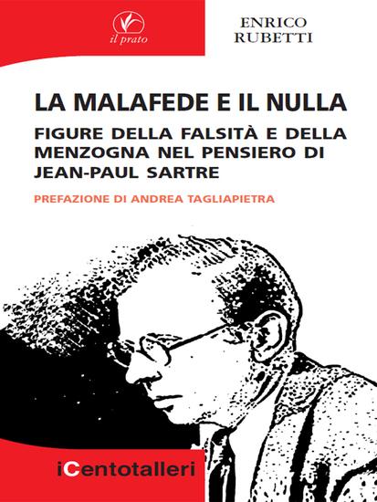 La malafede e il nulla - Figure della falsità e della menzogna nel pensiero di Jean-Paul Sartre - cover