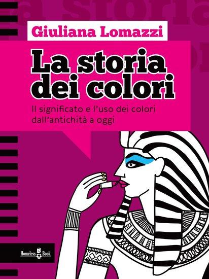 La storia dei colori - Il significato e l'uso dei colori dall'antica Grecia a oggi - cover