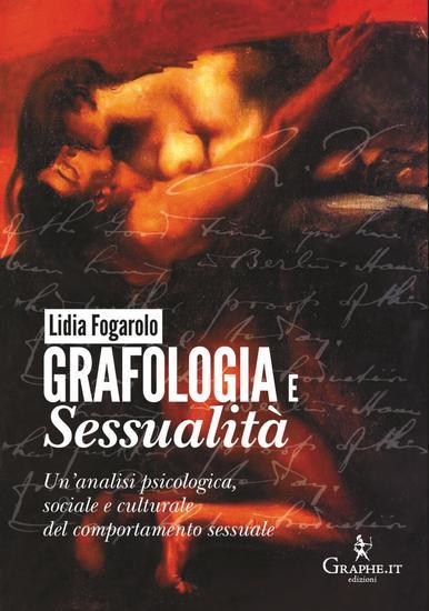 Grafologia e sessualità - Un'analisi psicologica sociale e culturale del comportamento sessuale - cover