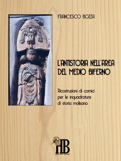 L'antistoria nell'area del Medio Biferno - Ricostruzioni di cornici per le inquadrature di storia molisana - cover