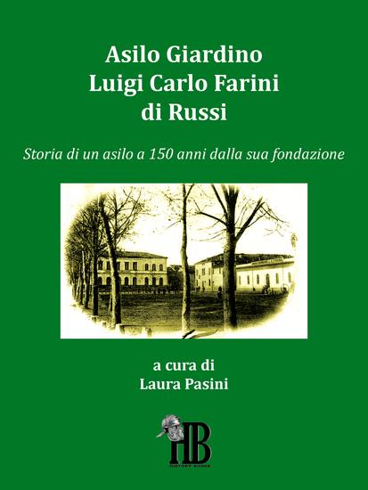 Asilo Giardino Luigi Carlo Farini di Russi - Storia di un asilo a 150 anni dalla sua fondazione - cover