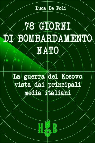 78 giorni di bombardamento NATO - La guerra del Kosovo vista dai principali media italiani - cover