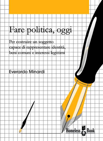 Fare politica oggi - Per costruire un soggetto capace di rappresentare identità beni comuni e interessi legittimi - cover