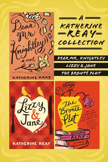 A Katherine Reay Collection - Dear Mr Knightley Lizzy and Jane The Brontë Plot - cover