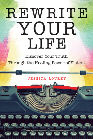Rewrite Your Life - Discover Your Truth Through the Healing Power of Fiction - cover
