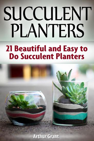 Succulent Planters: 21 Beautiful and Easy to Do Succulent Planters - cover