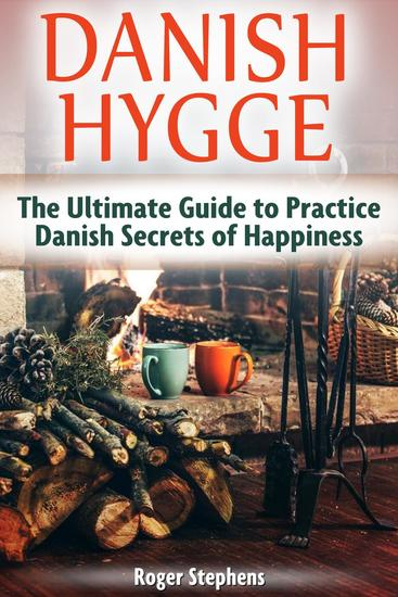 Danish Hygge: The Ultimate Guide to Practice Danish Secrets of Happiness - cover