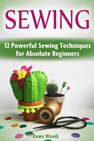 Sewing: 12 Powerful Sewing Techniques for Absolute Beginners - cover