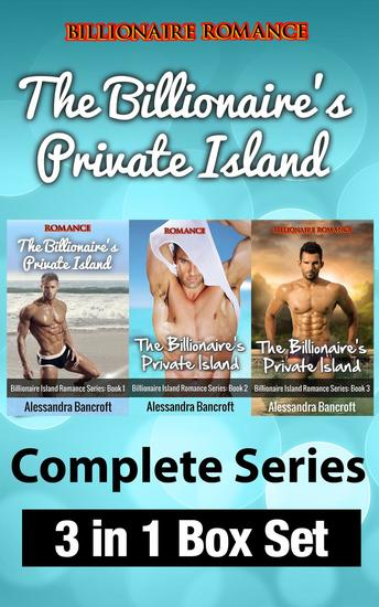 Billionaire Romance: The Billionaire's Private Island Complete Series: 3 in 1 Box Set - cover