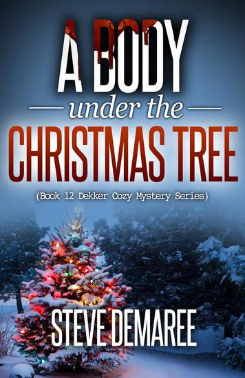 A Body under the Christmas Tree - Dekker Cozy Mystery Series - cover