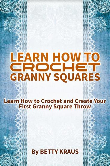 Learn How to Crochet Granny Squares Learn How to Crochet and Create Your First Granny Square Throw - cover