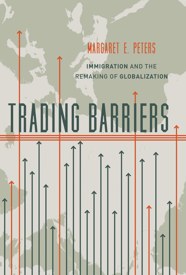 Trading Barriers - Immigration and the Remaking of Globalization - cover