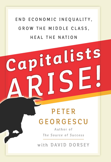 Capitalists Arise! - End Economic Inequality Grow the Middle Class Heal the Nation - cover
