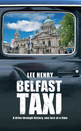 Belfast Taxi - A Drive Through History One Fare at a Time - cover