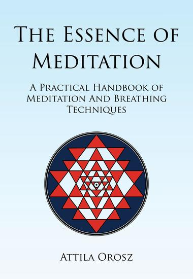 The Essence of Meditation - A Practical Handbook of Meditation and Breathing Techniques - cover