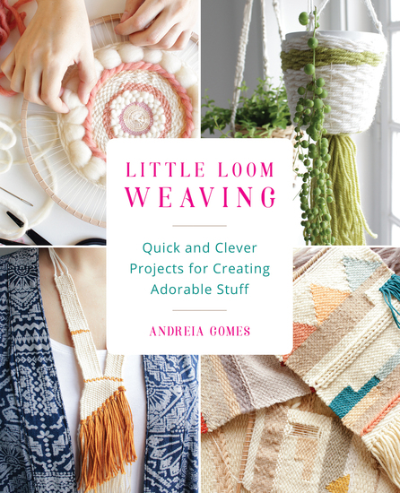 Little Loom Weaving - Quick and Clever Projects for Creating Adorable Stuff - cover
