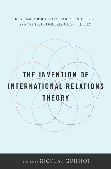 The Invention of International Relations Theory - Realism the Rockefeller Foundation and the 1954 Conference on Theory - cover