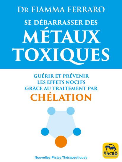 Se débarrasser des métaux toxiques - Guérir et prévenir les effets nocifs grâce au traitement par chélation - cover