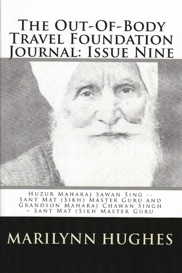 The Out-of-Body Travel Foundation Journal: Huzur Maharaj Sawan Singh - Sant Mat (Sikh) Master Guru and Grandson Maharaj Chawan Singh - Sant Mat (Sikh) Master Guru - Issue Nine! - cover