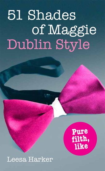 51 Shades of Maggie Dublin Style - A Dublin parody of Fifty Shades of Grey - cover