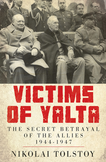 Victims of Yalta - The Secret Betrayal of the Allies 1944–1947 - cover
