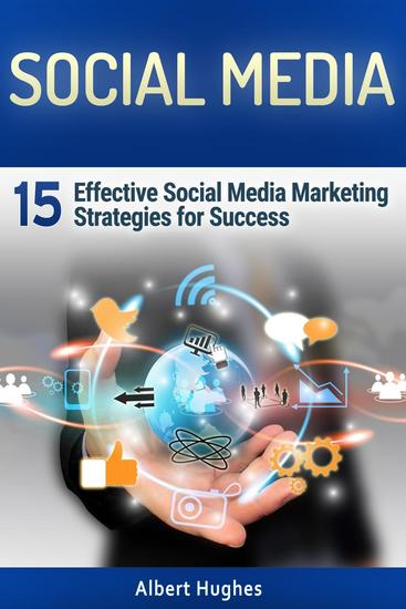 Social Media: 15 Effective Social Media Marketing Strategies for Success - cover