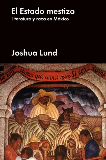 El estado mestizo - Literatura y raza en México - cover