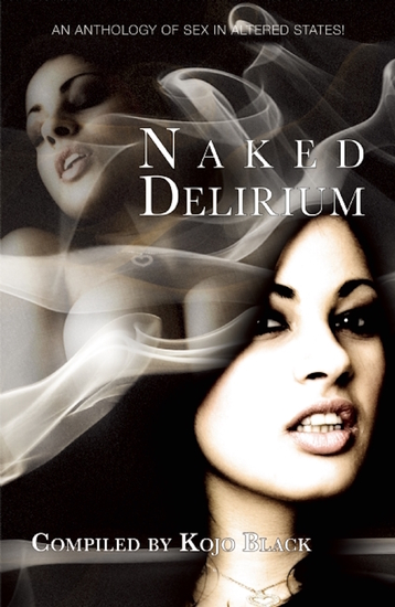 Naked Delirium - An anthology of sex in altered states - cover