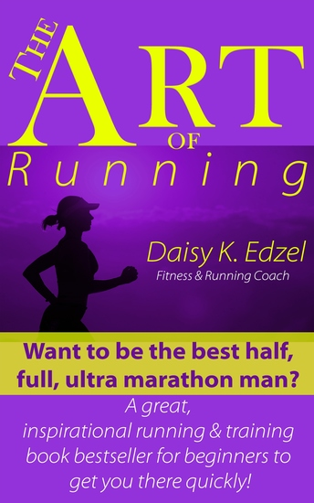 The Art of Running - Want to be the best half full ultra marathon man? A great inspirational running & training book bestseller for beginners to get you there quickly! - cover