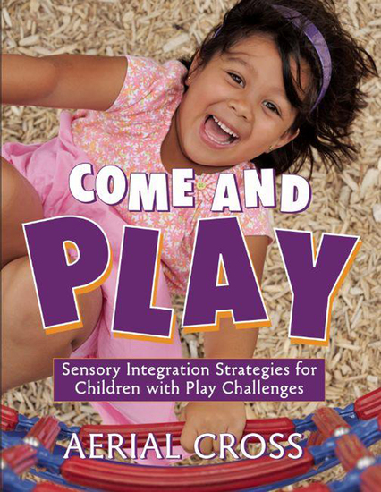 Come and Play - Sensory-Integration Strategies for Children with Play Challenges - cover