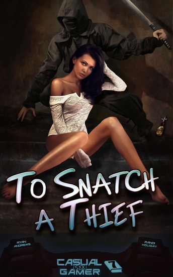 "To Snatch A Thief - Book 7 of ""Casual (sex) Gamer - cover"