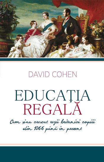 Educația regală Cum și-au crescut regii britanici copiii din 1066 până în prezent - cover