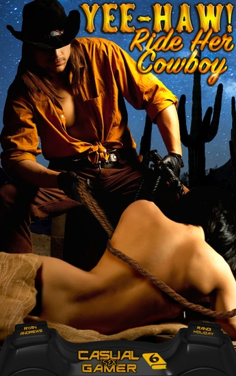"""Yee-Haw! Ride Her Cowboy! - Book 6 of """"Casual (sex) Gamer"""" - cover"""