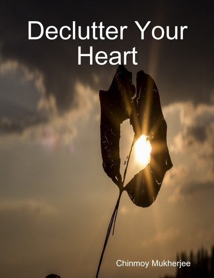 Declutter Your Heart: How to Stop Worrying Relieve Anxiety and Eliminate Negative Thinking - cover